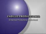 CADILLO PRODUCTIONS - Producing Audio-visual